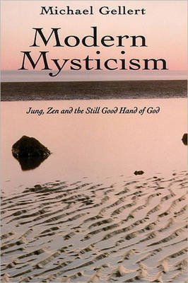 [(Modern Mysticism: Jung, Zen and the Still Good Hand of God)] [Author: Michael Gellert] published on (July, 2004)