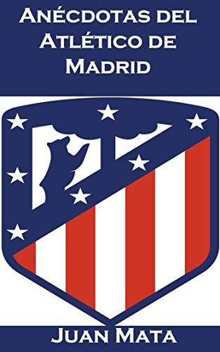 Anécdotas del Atlético de Madrid (Spanish Edition) (Madrid Del Mochilas)