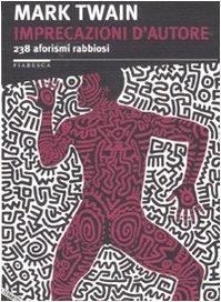 Imprecazioni d'autore. 238 aforismi rabbiosi. Testo inglese a fronte. Ediz. bilingue