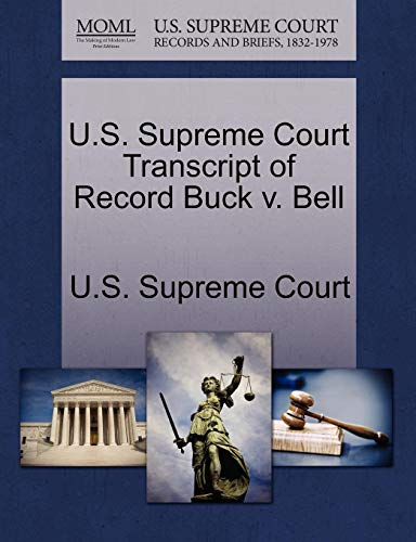 U.S. Supreme Court Transcript of Record Buck V. Bell (V Bell Buck)