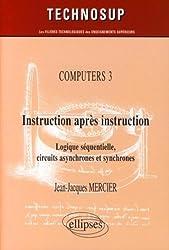 Computers : Instruction après instruction : Logique séquentielle, circuits asynchrones et synchrones