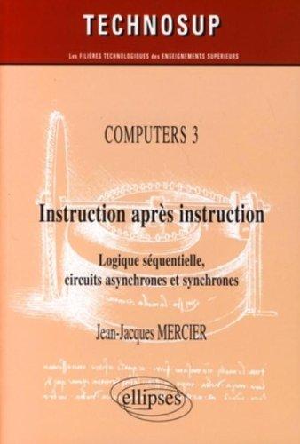 Computers : Instruction aprs instruction : Logique squentielle, circuits asynchrones et synchrones