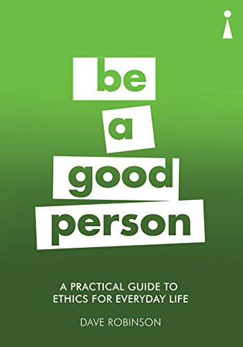 A Practical Guide to Ethics for Everyday Life: Be a Good Person (Practical Guide Series)