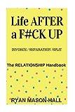 LIFE AFTER a F#!K UP?    Divorce / Separation / Split: The Relationship Handbook