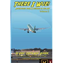 There I Wuz! Volume II: Adventures From 3 Decades in the Sky: Volume 2