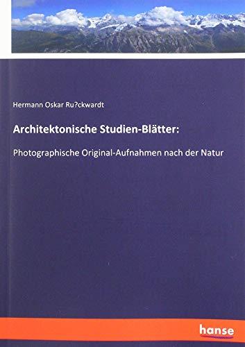 Architektonische Studien-Blätter:: Photographische Original-Aufnahmen nach der Natur -
