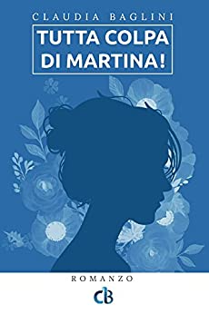 Tutta colpa di Martina! (Vite intrecciate Vol. 1) di [Baglini, Claudia]