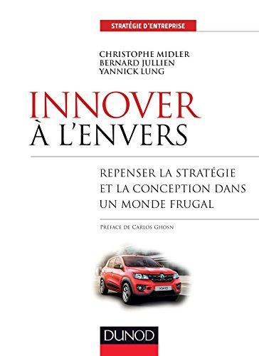 Innover à l'envers - Repenser la stratégie et la conception dans un monde frugal par Christophe Midler, Bernard Jullien, Yannick Lung