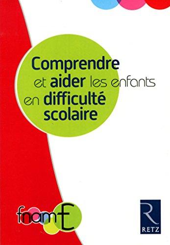 Comprendre et aider les enfants en difficulté scolaire / Auzou-Caillemet, Thérèse ; Juhel, Nadine ; Loret, Marc.- Paris : Retz , 2015