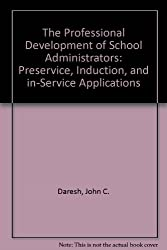 The Professional Development of School Administrators: Preservice, Induction, and in-Service Applications