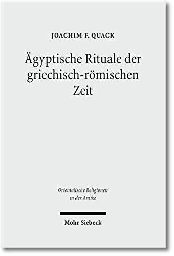 Ägyptische Rituale der griechisch-römischen Zeit (Orientalische Religionen in der Antike, Band 6)