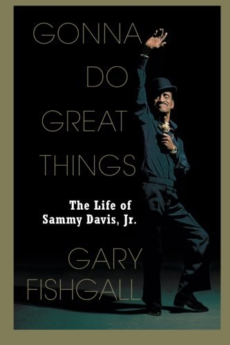 Gonna Do Great Things: The Life of Sammy Davis, Jr. by Gary Fishgall (2011-04-02)