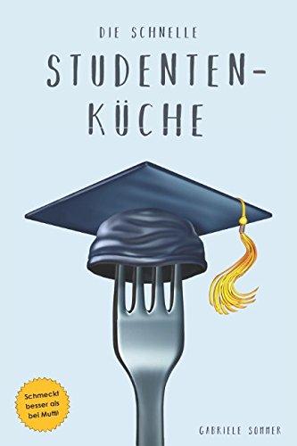Die Schnelle Studentenküche: Einfach Und Schnell, Günstig Und Gesund!