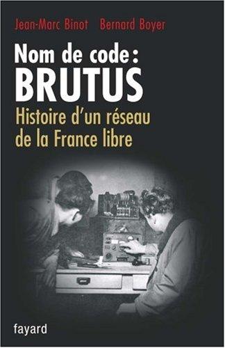 Nom de code : Brutus : Histoire d'un réseau de la France libre