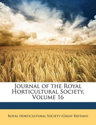 [(Journal of the Royal Horticultural Society, Volume 16)] [Created by Horticultural Society (Great Brita Royal Horticultural Society (Great Brita] published on (January, 2010)