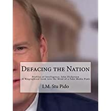 Defacing the Nation: Profiles of Intelligence: John Dickerson a Biographical Look into the Mind of a Fake Media Punk (English Edition)