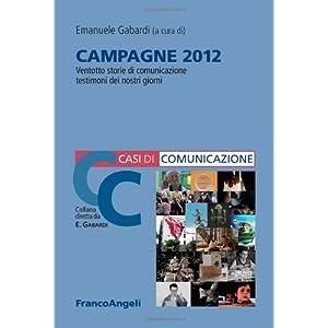 Campagne 2012. 28 storie di comunicazione testimoni dei nostri giorni
