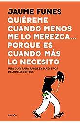 Descargar gratis Quiéreme cuando menos me lo merezca... porque es cuando más lo necesito: Una guía para padres y maestros de adolescentes en .epub, .pdf o .mobi