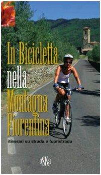 In bicicletta nella montagna fiorentina. Itinerari su strada e fuoristrada por Mario Mantovani