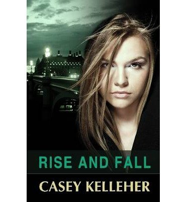 [ Rise And Fall ] By Kelleher, Casey ( Author ) [ Oct - 2012 ] [ Paperback ]