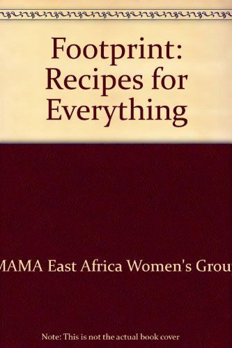 Footprint: Recipes for Everything por MAMA East Africa Women's Group