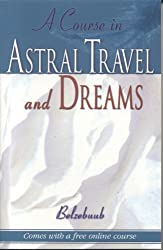 A Course in Astral Travel and Dreams by Belzebuub (2005-08-10)