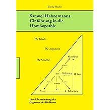 Samuel Hahnemanns Einführung in die Homöopathie: Die Inhalte. Die Argumente. Die Struktur. Eine Überarbeitung des Organons der Heilkunst