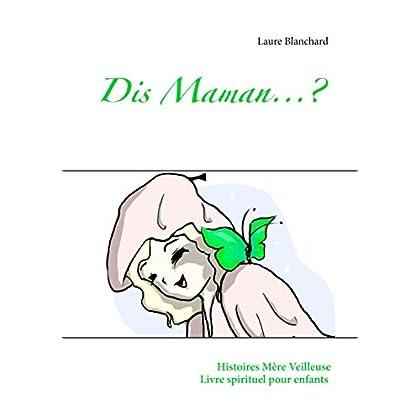 Dis maman...?: Histoires Mère Veilleuse