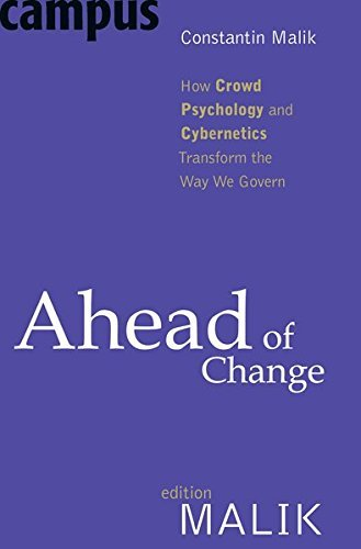 Ahead of Change: How Crowd Psychology and Cybernetics Transform the Way We Govern by Constantin Malik (2011-04-05)