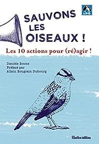Sauvons les oiseaux ! : 10 actions pour agir ! par Danièle Boone