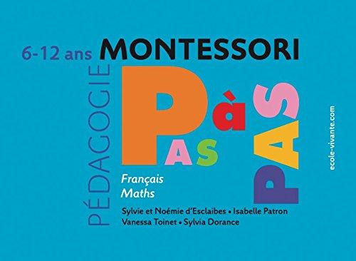 Montessori Pas à Pas 6-12 ans par Noémie et Sylvie d'Esclaibes, Sylvia Dorance, Isabelle Patron, Vanessa Toinet