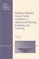 Building California's Future: Current Conditions in California's Infrastructure Planning, Budgeting, and Financing