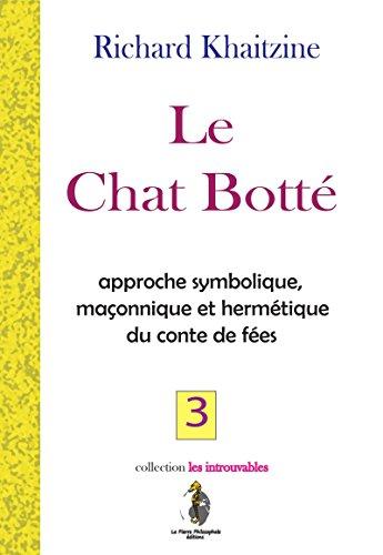 Le Chat Botté: approche symbolique maçonnique et hermétique du conte de fées par Richard KHAITZINE