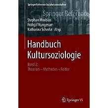 Handbuch Kultursoziologie: Band 2: Theorien – Methoden – Felder (Springer Reference Sozialwissenschaften)