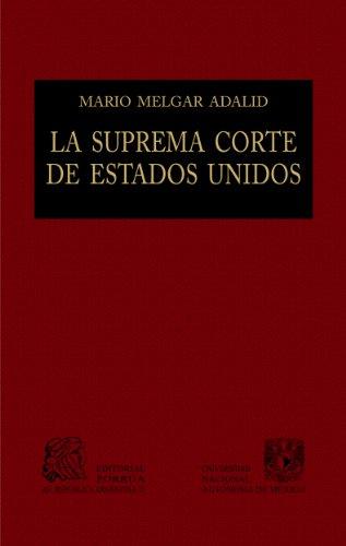 La Suprema Corte de Estados Unidos: Claroscuro de la justicia (Biblioteca Jurídica Porrúa) por Mario Melgar Adalid