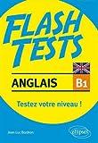 Anglais. Flash Tests Niveau B1. Testez votre niveau d'anglais !...