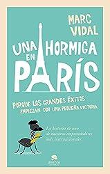 Una hormiga en París: Porque los grandes éxitos empiezan con un pequeña victoria (COLECCION ALIENTA)
