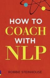 How to coach with NLP by Robbie Steinhouse (2010-10-14)