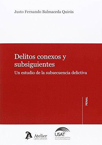 Delitos conexos y subsiguientes.: Un estudio de la subsecuencia delictiva. (Atelier penal)