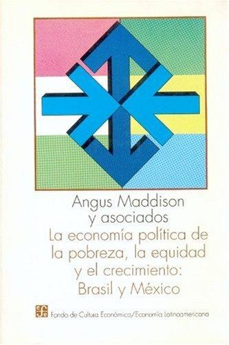 La economia politica de la pobreza, la equidad y el crecimiento. Brasil y Mexico: Los casos de Estados Unidos - Canada - Argentina - Chile - Colombia, I por Angus Maddison