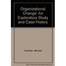 Organizational Change: An Exploratory Study and Case History