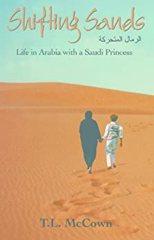 Shifting Sands: Life in Arabia with a Saudi Princess (True Stories of Life with a Saudi Arabian Princess Book 1) by [McCown, T.L.]
