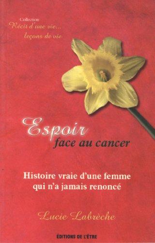 Espoir face au cancer : Histoire vraie d'une femme qui n'a jamais renoncé par Lucie Labreche
