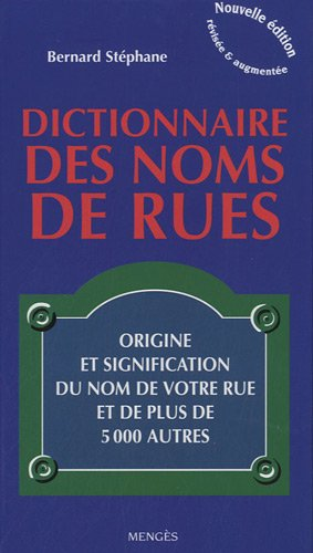 DICTIONNAIRE DES NOMS DE RUES - ORIGINE ET SIGNIFI par Collectif