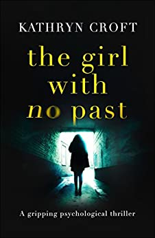 The Girl With No Past: A gripping psychological thriller (English Edition) par [Croft, Kathryn]