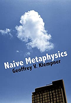 Naive Metaphysics: a theory of subjective and objective worlds by [Klempner, Geoffrey]
