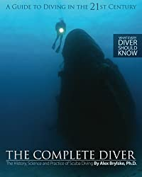 The Complete Diver: The History, Science and Practice of Scuba Diving by Alex Brylske Ph.D. (2012-10-29)