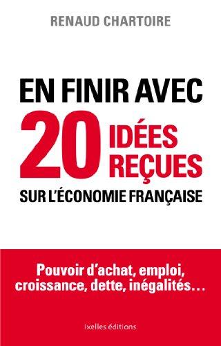 En finir avec 20 idées reçues sur l'économie par Renaud Chartoire