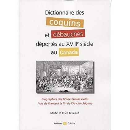 Dictionnaire des coquins et débauchés déportés au XVIIIe siècle au Canada: Biographies des fils de famille exilés hors de France à la fin de l'Ancien Régime