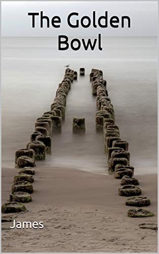 Golden Bowl (The Golden Bowl: (Annotated) (English Edition))